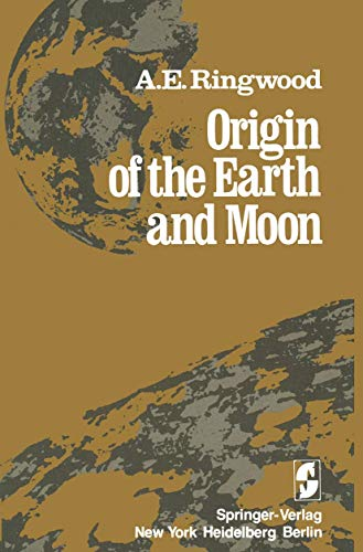 Origin of the Earth and Moon Alfred E. Ringwood