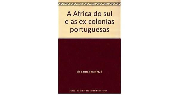 A Africa do sul e as ex-colonias portuguesas: Amazon.es: E de Sousa Ferreira: Libros