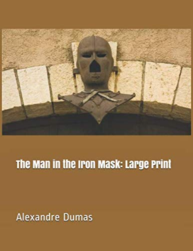The Man in the Iron Mask: Large Print (The Man In The Iron Mask Summary)