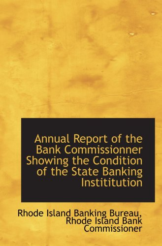 Annual Report of the Bank Commissionner Showing the Condition of the State Banking Instititution ebook