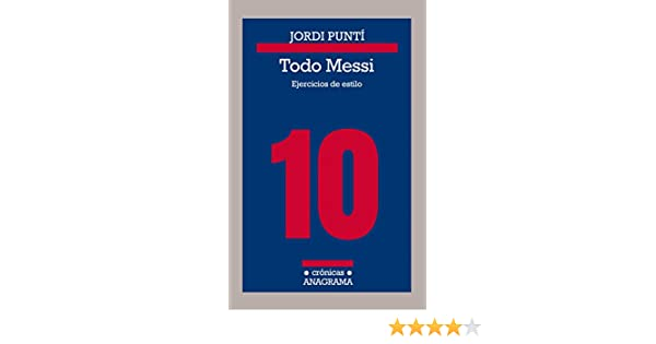 Amazon.com: Todo Messi: Ejercicios de estilo (CRÓNICAS) (Spanish Edition) eBook: Jordi Puntí: Kindle Store