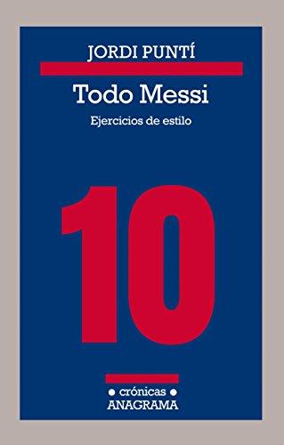 Todo Messi: Ejercicios de estilo (CRÓNICAS) (Spanish Edition) by [Puntí