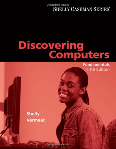 Discovering Computers: Fundamentals, Fifth Edition (Available Titles Skills Assessment Manager (SAM) - Office 2010)