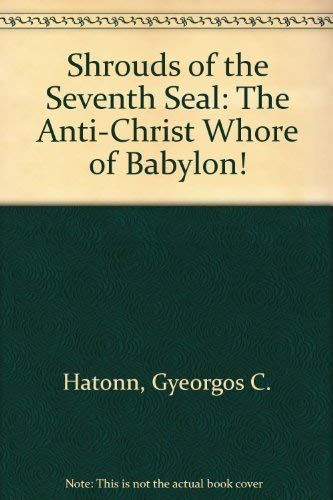 Shrouds of the Seventh Seal: The Anti-Christ Whore of Babylon!