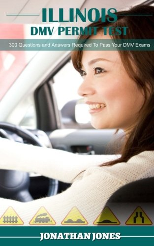 Illinois DMV Permit Test: 300 Questions and Answers Required To Pass Your DMV Exms