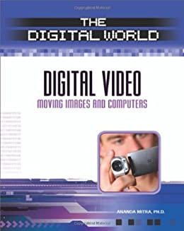 Digital Video: Moving Images and Computers (The Digital World)