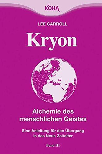 Kryon: Kryon3. Alchemie des menschlichen Geistes: Eine Anleitung für den Übergang in das neue Zeitalter: Bd 3