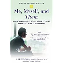 Me, Myself, and Them: A Firsthand Account of One Young Person's Experience with Schizophrenia [ME MYSELF & THEM]