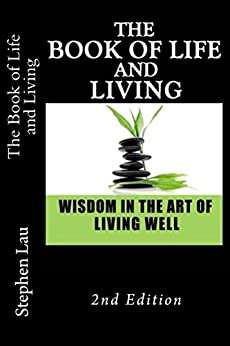 The Book of Life and Living: Wisdom in the Art of Living Well by [Lau, Stephen]