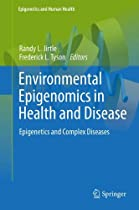 Environmental Epigenomics in Health and Disease: Epigenetics and Complex Diseases (Epigenetics and Human Health)