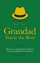 Grandad You're the Best!: Humorous Quotes Celebrating Brilliant Grandfathers (Gift Wit)