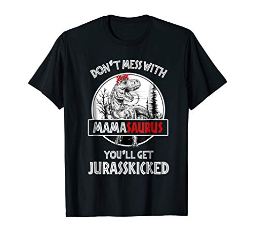 Don't Mess With Mamasaurus You'll Get Jurasskicked T Shirt -