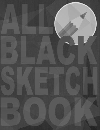 Download All Black Sketchbook: Matte Black Sketchbook, Black Drawing Pad, Black Paper Sketchbook, Black Sketch Pad, (Volume 1) ebook