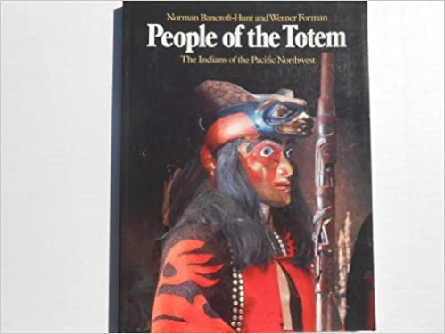 People of the Totem: The Indians of the Pacific Northwest by Norman Bancroft-Hunt (1988-08-03)