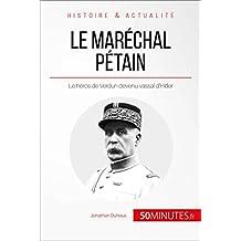 Le maréchal Pétain: Le héros de Verdun devenu vassal d'Hitler (Grandes Personnalités t. 35) (French Edition)