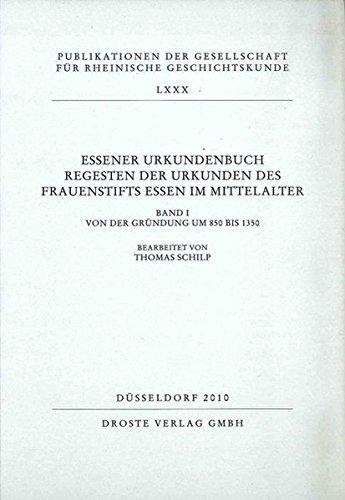 essener-urkundenbuch-regesten-der-urkunden-des-frauenstifts-essen-im-mittelalter-band-i-von-der-grndung-um-850-bis-1350-publikationen-der-gesellschaft-fr-rheinische-geschichtskunde