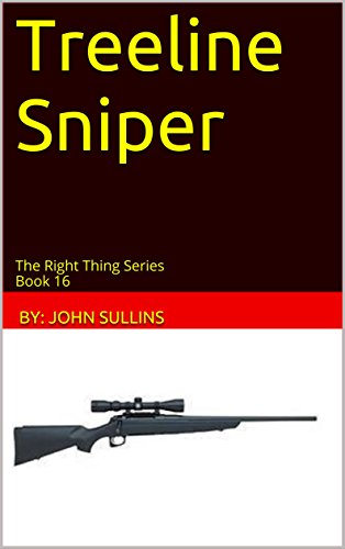 Treeline Sniper: The Right Thing Series Book 16 by [Sullins, John]