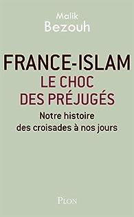 France-islam : le choc des préjugés par Malik BEZOUH