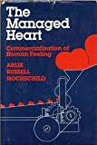 The Managed Heart : Commercialization of Human Feeling, Hochschild, Arlie Russell, 0520048008