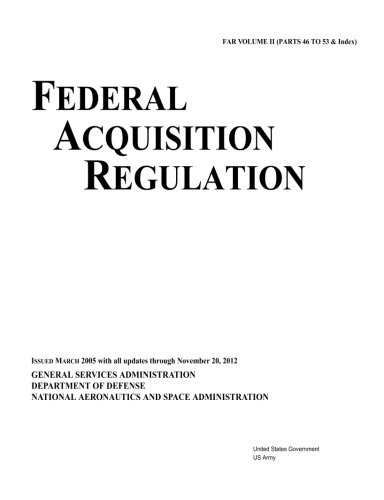 Federal Acquisition Regulation FAR Volume II (Parts 46 to 53 & Index) Issued March 2005 with all updates through November 20, 2012