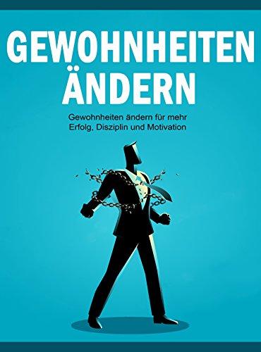 Gewohnheiten: Gewohnheiten ändern für mehr Erfolg, Disziplin und Motivation (German Edition)