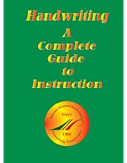 Handwriting, A Complete Guide To Instruction: A Complete Guide To Instruction