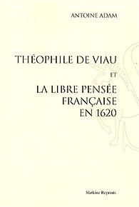 Théophile de Viau et la libre pensée française en 1620 par Antoine Adam