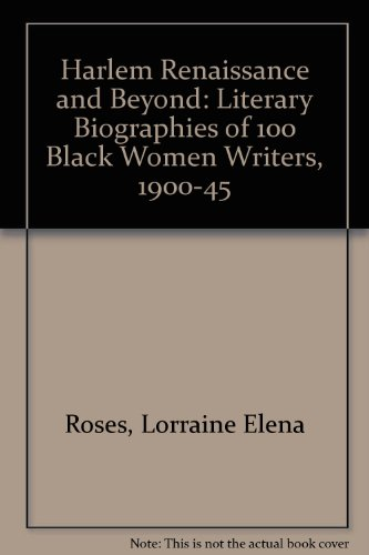 Harlem Renaissance and Beyond: Literary Biographies of 100 Black Women Writers, 1900-1945 - Lorraine Elena Roses; Ruth E. Randolph