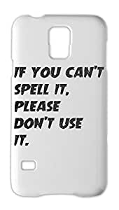 if you can't spell it, please don't use it. Samsung Galaxy S5 Plastic Case