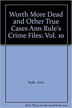 Book Worth More Dead: And Other True Cases (Ann Rule's Crime Files, Vol. 10) [Mass Market]