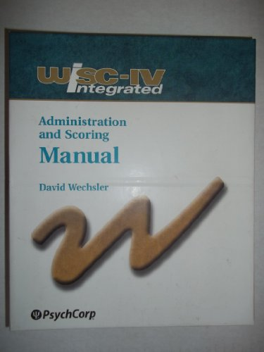 WISC IV Integrated Administration and Scoring Manual (Wechsler Intelligence Scale for Children Fourth Edition - Integrated)