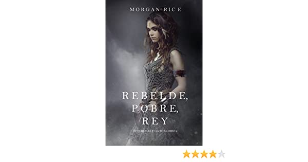 Amazon.com: Rebelde, Pobre, Rey (De Coronas y Gloria – Libro 4) (Spanish Edition) eBook: Morgan Rice: Kindle Store