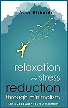 Relaxation and Stress Reduction Through Minimalism: Life