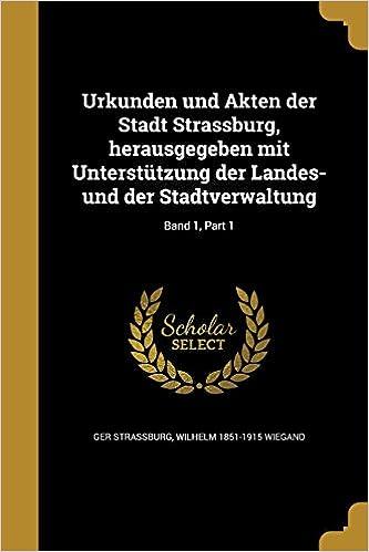 Book Urkunden und Akten der Stadt Strassburg, herausgegeben mit Unterstützung der Landes- und der Stadtverwaltung; Band 1, Part 1