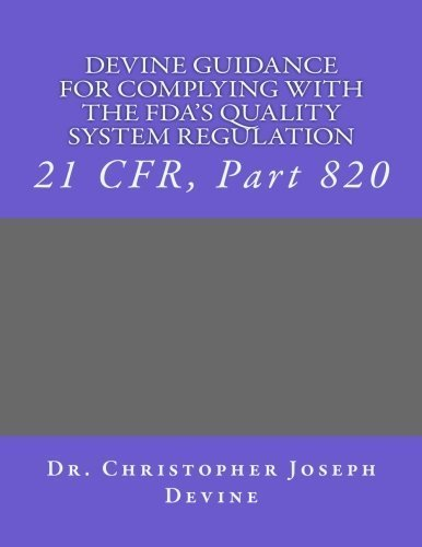 Devine Guidance for Complying with the FDA'S Quality System Regulation: 21 CFR, Part 820 by Dr. Christopher Joseph Devine PhD (2011-09-19)