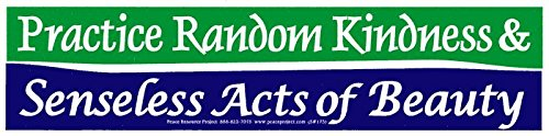 Peace Resource Project Practice Random Kindness and Senseless Acts of Beauty - Magnetic Bumper Sticker/Decal Magnet (10.5