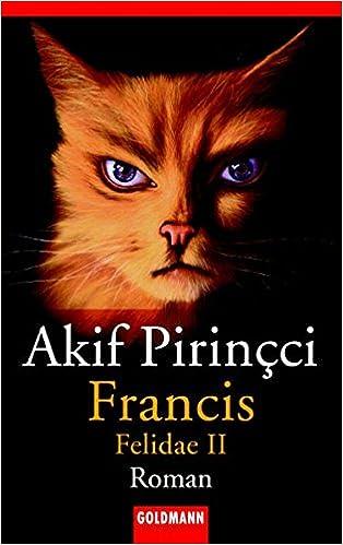Francis Felidae Ii Pirincci Akif 9783442433728 Amazon Com Books