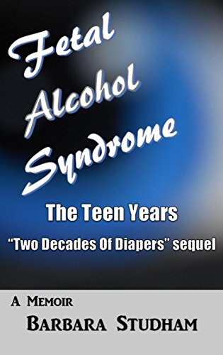 Fetal Alcohol Syndrome: The Teen Years (Two Decades Of Diapers Book 2)