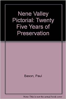 Nene Valley Pictorial: Twenty Five Years of Preservation