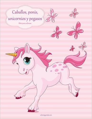 Caballos Ponis Unicornios Y Pegasos Libro Para Colorear 1 Volume
