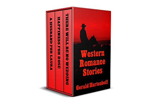 Western Romance Stories: Happiness For Rose - There Will Be No Wedding - A Husband For Laura