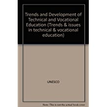 Trends and Development of Technical and Vocational Education (Trends & issues in technical & vocational education)