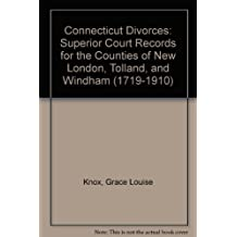 Connecticut Divorces: Superior Court Records for the Counties of New London, Tolland, and Windham