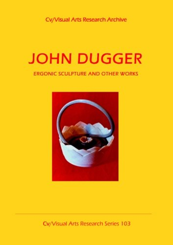 Download John Dugger: Ergonic Sculpture And Other Works (CV/Visual Arts Research) ebook