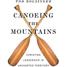 Canoeing the Mountains: Christian Leadership in Uncharted Territory