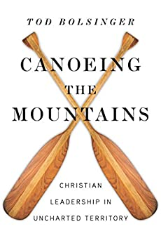 Canoeing the Mountains: Christian Leadership in Uncharted Territory by [Bolsinger, Tod]
