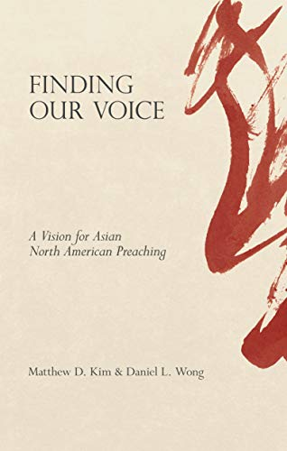 Finding Our Voice: A Vision for Asian North American Preaching Matthew D. Kim
