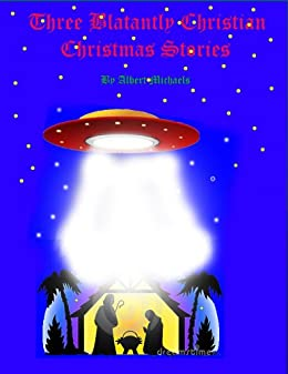 three blatantly christian christmas stories by michaels albert