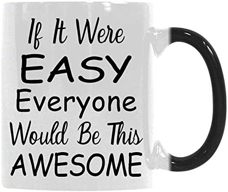 Gift Coffee Mug Cup If It Were Easy Everyone Would Be This Awesome Funny Quote Birthday and Holiday Gifts for Her Him Women Men Heat Sensitive Color-Changing Morphing Mug