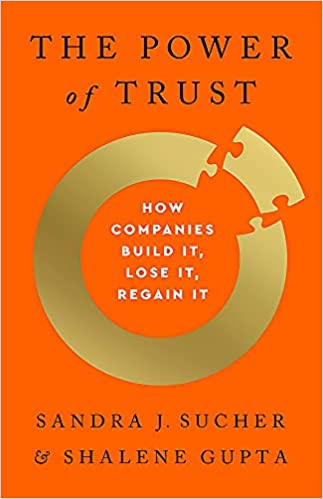 The Power of Trust: How Companies Build It, Lose It, Regain It